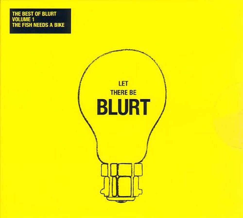 Blurt — The Best of Blurt, Vol. 1: The Fish Needs a Bike (2003)