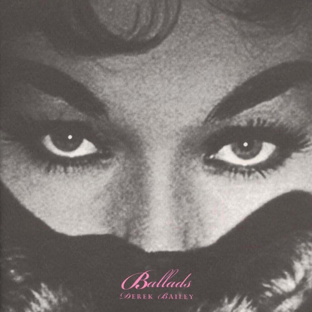 Derek Bailey — Ballads (2002)