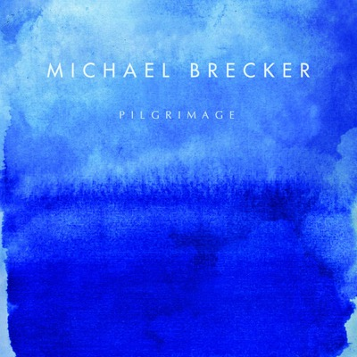 Michael Brecker — Pilgrimage (2006)