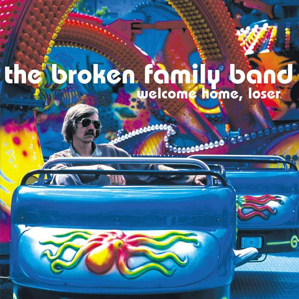 The Broken Family Band — Welcome Home, Loser (2005)