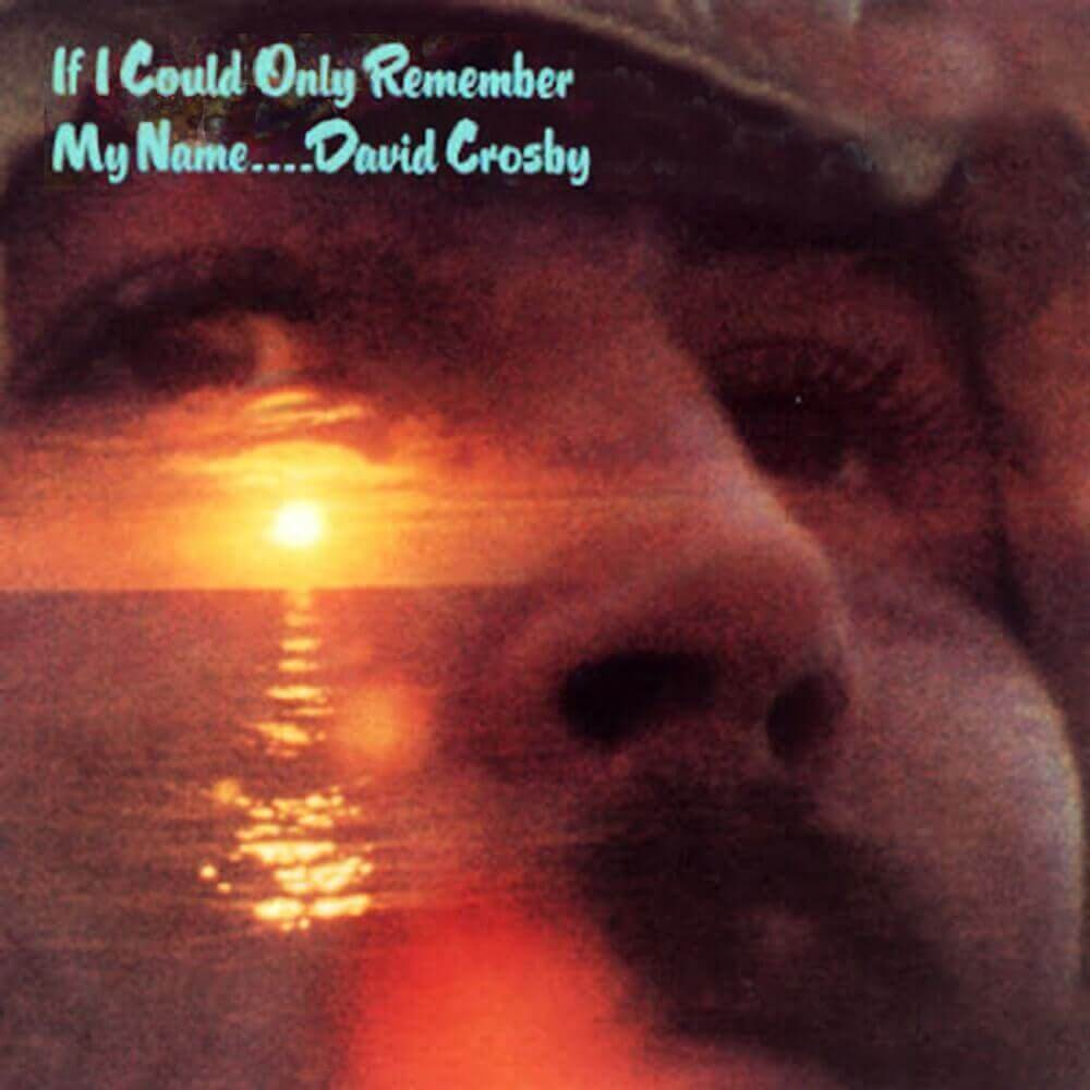 David Crosby — If I Could Only Remember My Name (1971)